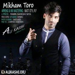 Ali Kashi Mikham Toro