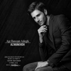 Azarakhsh Age Hanozam Asheghi
