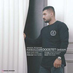 Arash Roshan Hanouzam Dooset Daram