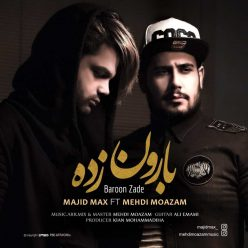 Majid Max Baroon Zade Ft Mehdi Moazam