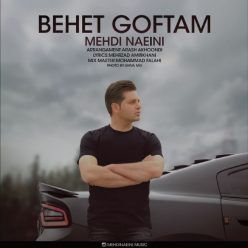 Mehdi Naeini Behet Goftam