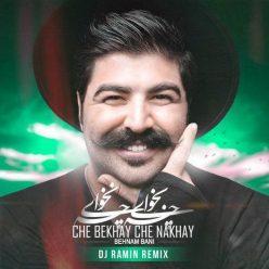 Behnam Bani Che Bekhay Che Nakhay DJ Ramin