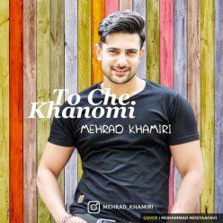 Mehrad Khamiri To Che Khanomi