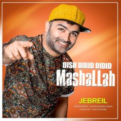 Jebreil Dish Dirid Didid Mashallah