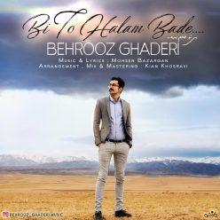 Behrooz Ghaderi Bi To Halam Bade