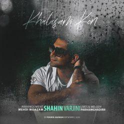 Shahin Varjini Khalasam Kon