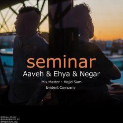 Aaveh And Ehya Ft Negar Seminar